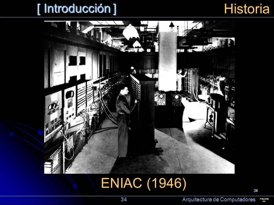Historia ENIAC (1946) [ Introducción ] 34 Arquitectura de Computadores